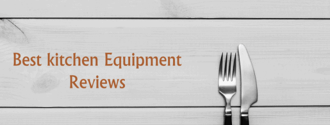 Best kitchen Equipment reviews
